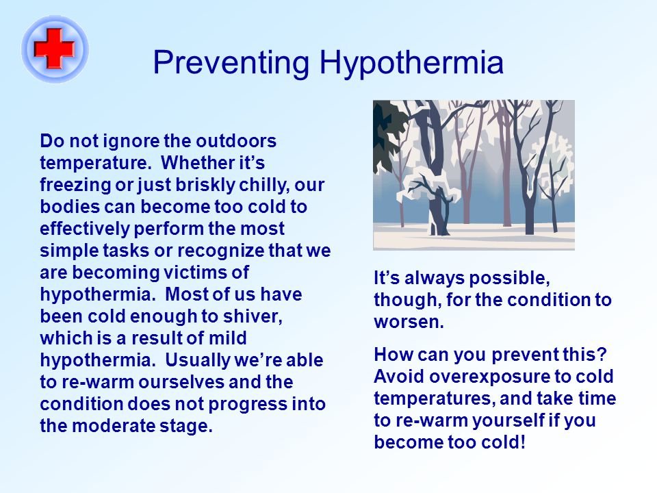 Preventing Hypothermia Do not ignore the outdoors temperature.