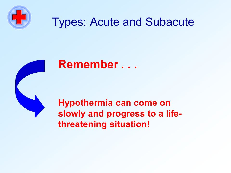 Types: Acute and Subacute Remember...