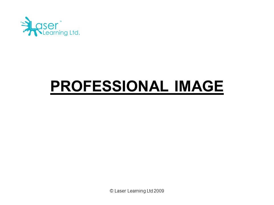 © Laser Learning Ltd 2009 PROFESSIONAL IMAGE
