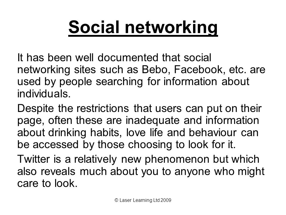 © Laser Learning Ltd 2009 Social networking It has been well documented that social networking sites such as Bebo, Facebook, etc.