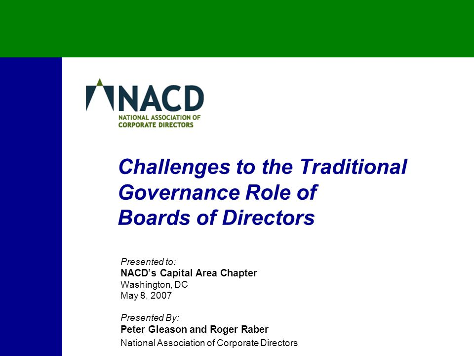 Challenges to the Traditional Governance Role of Boards of Directors Presented to: NACD's Capital Area Chapter Washington, DC May 8, 2007 Presented By