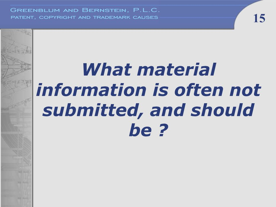 15 What material information is often not submitted, and should be