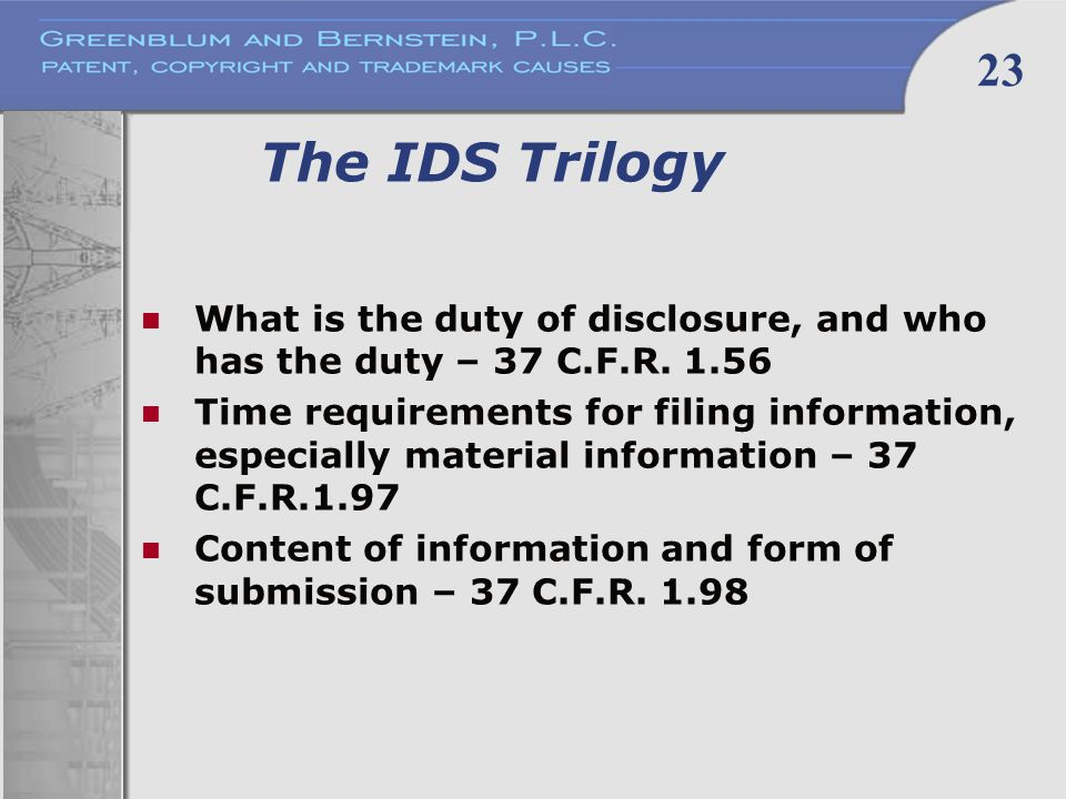 23 The IDS Trilogy What is the duty of disclosure, and who has the duty – 37 C.F.R.