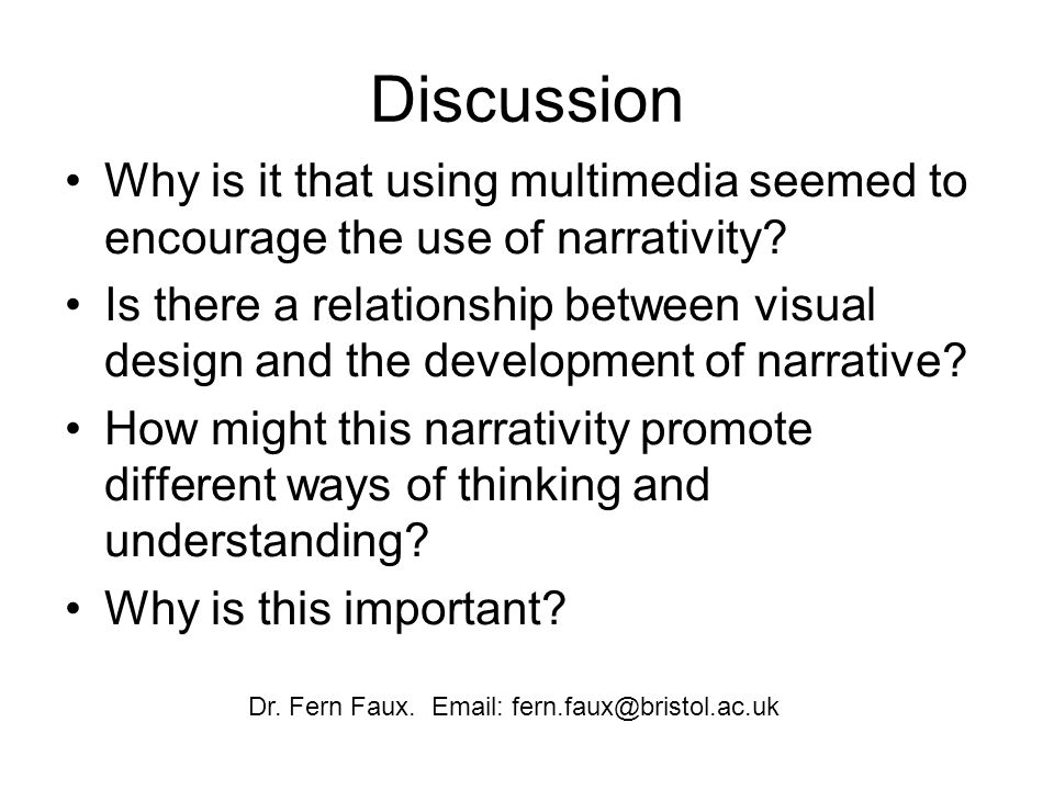 Discussion Why is it that using multimedia seemed to encourage the use of narrativity.