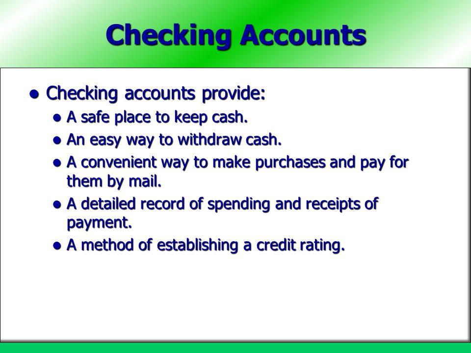 Checking Accounts Checking accounts provide: Checking accounts provide: A safe place to keep cash.