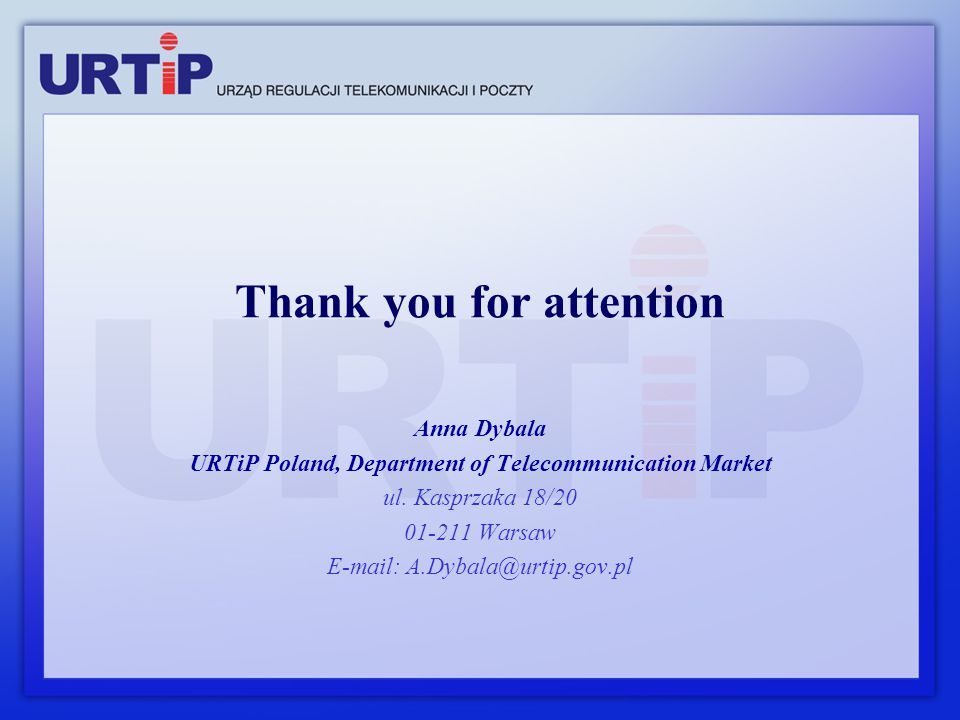 Thank you for attention Anna Dybala URTiP Poland, Department of Telecommunication Market ul.