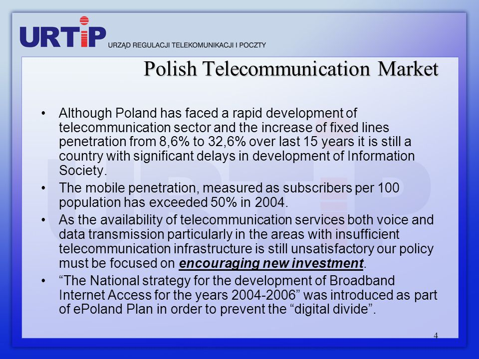 4 Polish Telecommunication Market Although Poland has faced a rapid development of telecommunication sector and the increase of fixed lines penetratio
