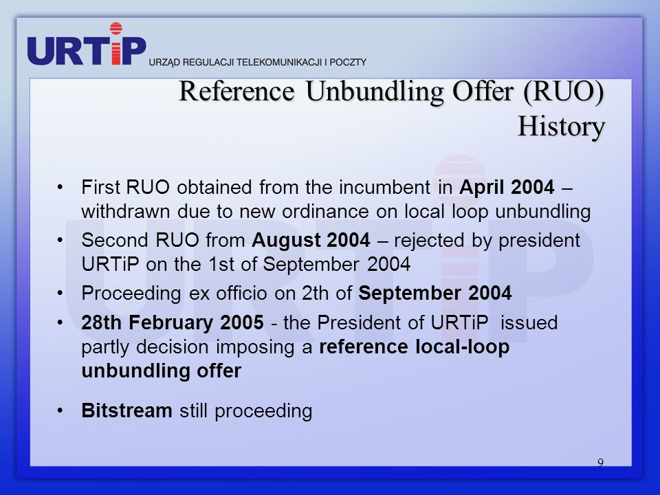 9 Reference Unbundling Offer (RUO) History First RUO obtained from the incumbent in April 2004 – withdrawn due to new ordinance on local loop unbundli