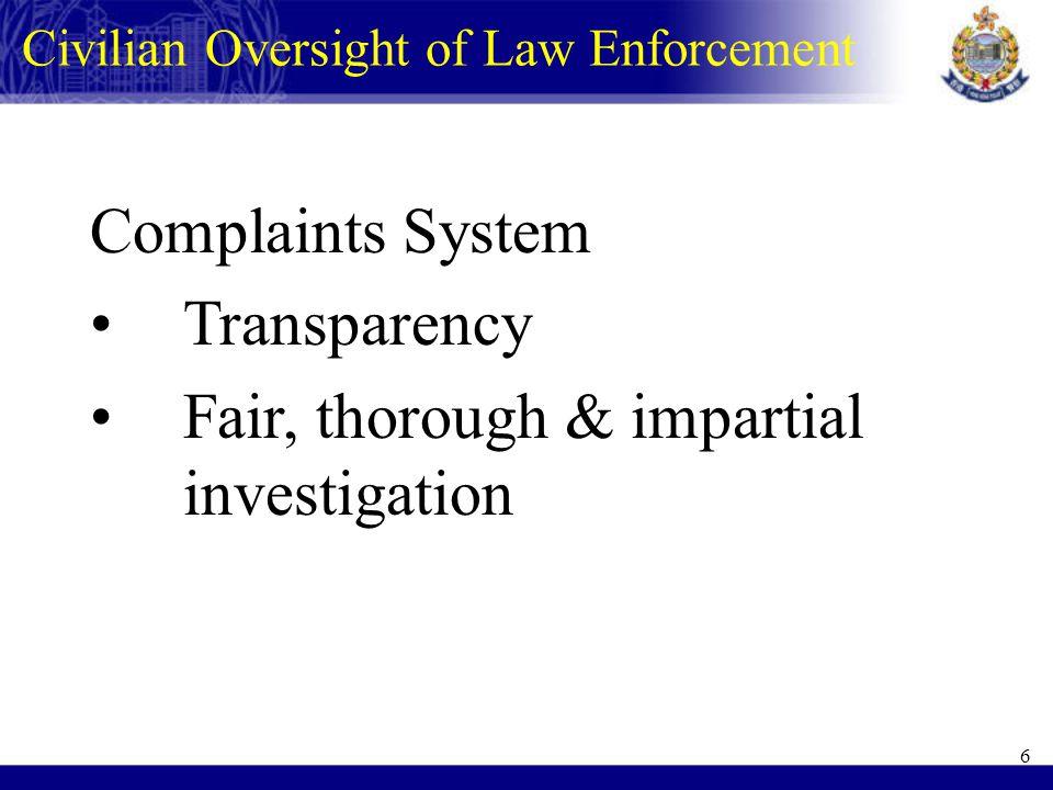 6 Complaints System Transparency Fair, thorough & impartial investigation