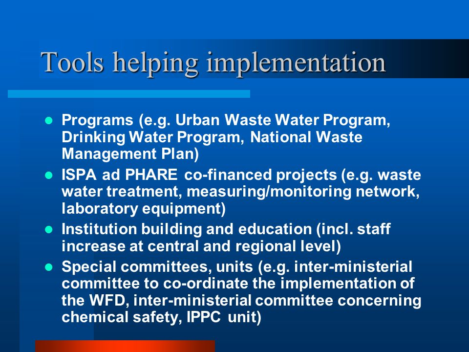 Tools helping implementation Programs (e.g. Urban Waste Water Program, Drinking Water Program, National Waste Management Plan) ISPA ad PHARE co-financ