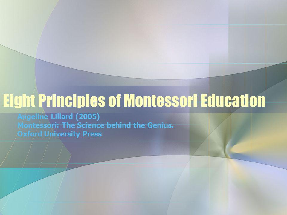 Eight Principles of Montessori Education Angeline Lillard (2005) Montessori: The Science behind the Genius.