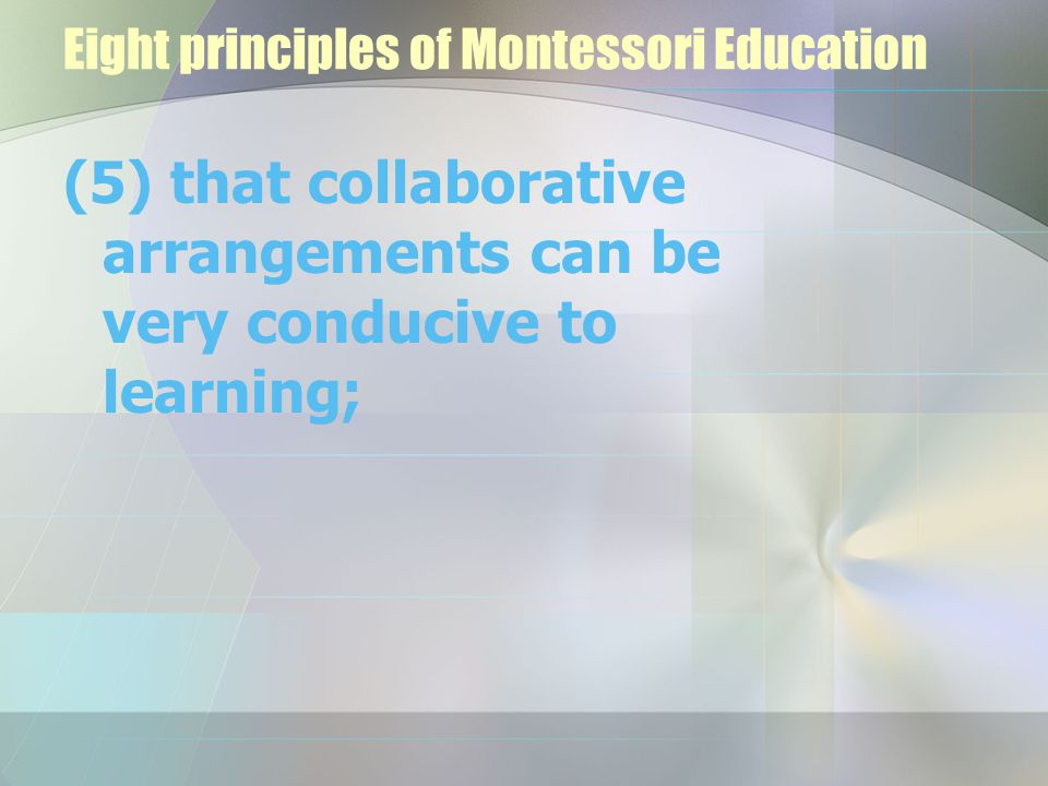 Eight principles of Montessori Education (6) that learning situated in meaningful contexts is often deeper and richer than learning in abstract contexts;