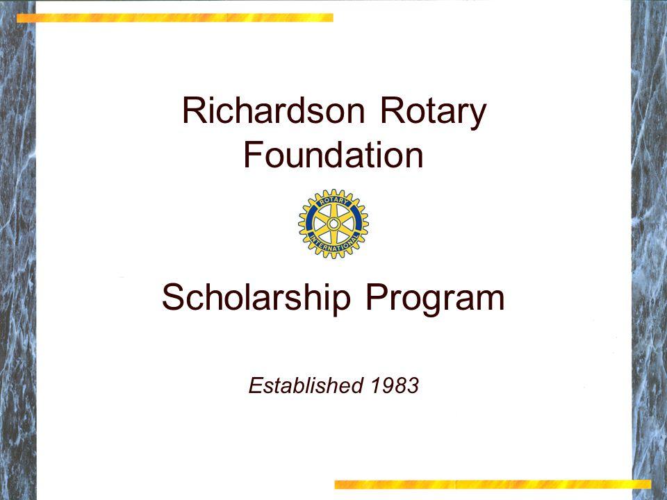 Richardson Rotary Foundation Scholarship Program Richardson Rotary Foundation Scholarship Program Established 1983