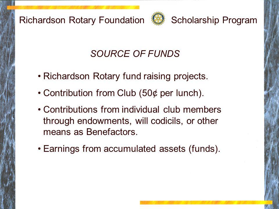 Richardson Rotary Foundation Scholarship Program SOURCE OF FUNDS Richardson Rotary fund raising projects.