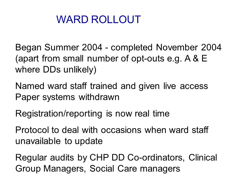 WARD ROLLOUT Began Summer 2004 - completed November 2004 (apart from small number of opt-outs e.g.