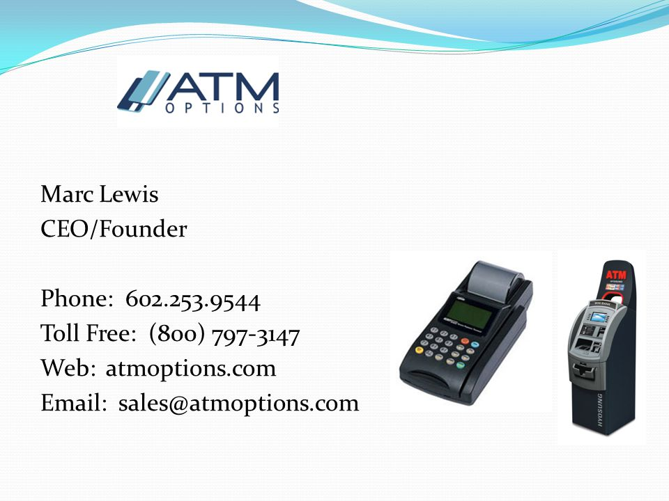 Marc Lewis CEO/Founder Phone: 602.253.9544 Toll Free: (800) 797-3147 Web: atmoptions.com Email: sales@atmoptions.com