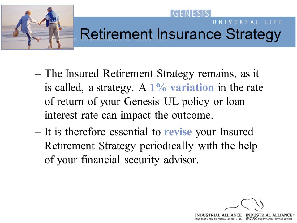 Retirement Insurance Strategy –The Insured Retirement Strategy remains, as it is called, a strategy. A 1% variation in the rate of return of your Gene
