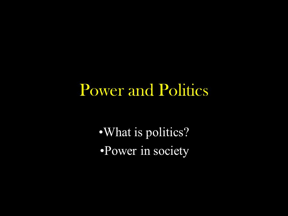 Power and Politics What is politics Power in society