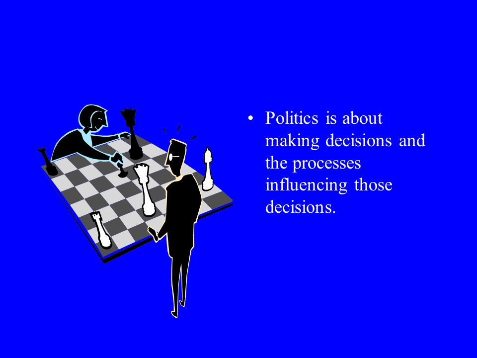Politics is about making decisions and the processes influencing those decisions.