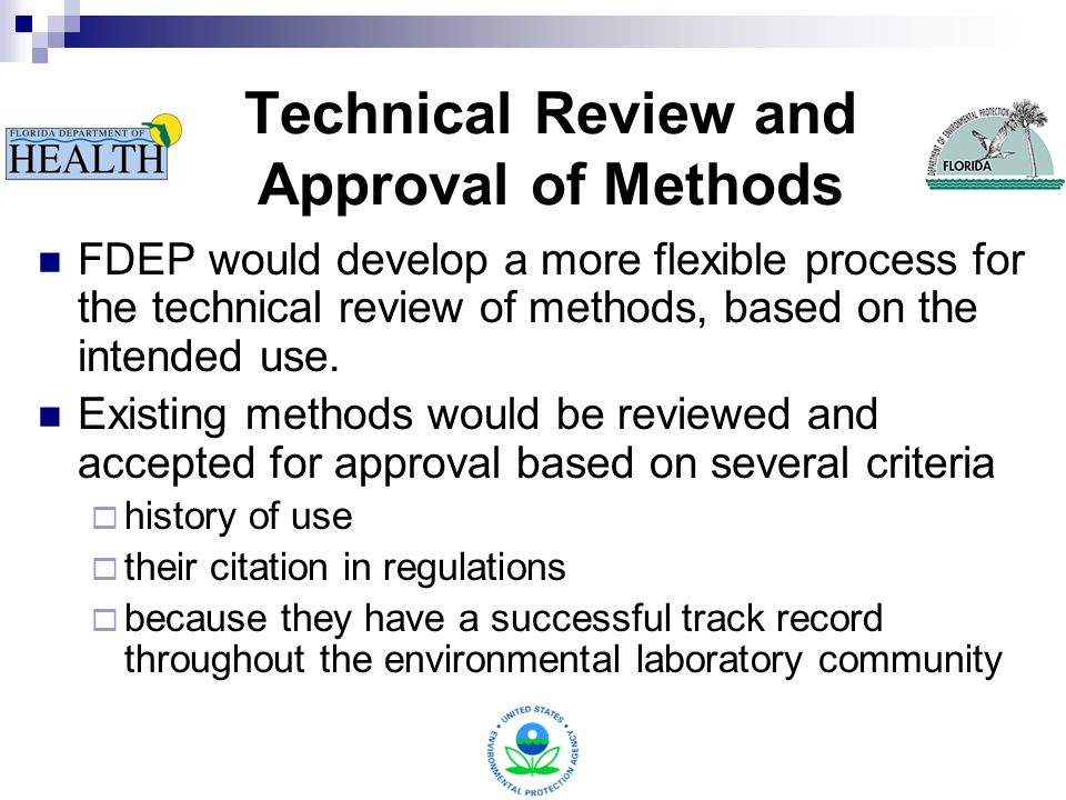 Technical Review and Approval of Methods FDEP would develop a more flexible process for the technical review of methods, based on the intended use.