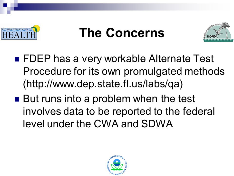 The Concerns FDEP has a very workable Alternate Test Procedure for its own promulgated methods (http://www.dep.state.fl.us/labs/qa) But runs into a problem when the test involves data to be reported to the federal level under the CWA and SDWA