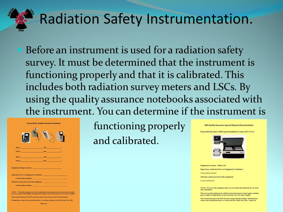 Radiation Safety Instrumentation. Before an instrument is used for a radiation safety survey.