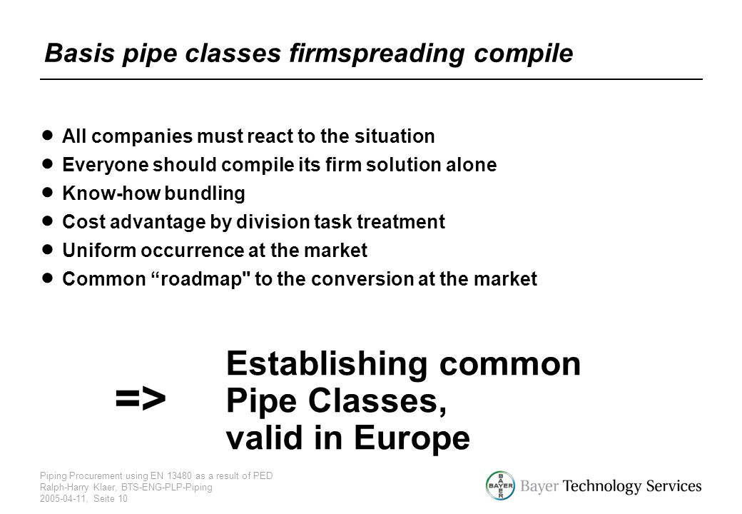 Piping Procurement using EN 13480 as a result of PED Ralph-Harry Klaer, BTS-ENG-PLP-Piping 2005-04-11, Seite 10 Basis pipe classes firmspreading compi