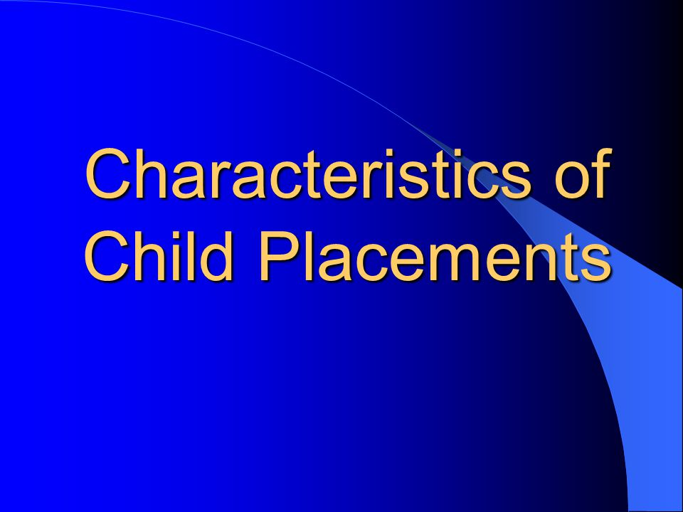 Characteristics of Child Placements