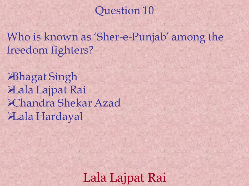 Lala Lajpat Rai Question 10 Who is known as 'Sher-e-Punjab' among the freedom fighters.