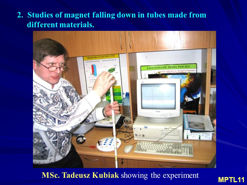 2. Studies of magnet falling down in tubes made from different materials.