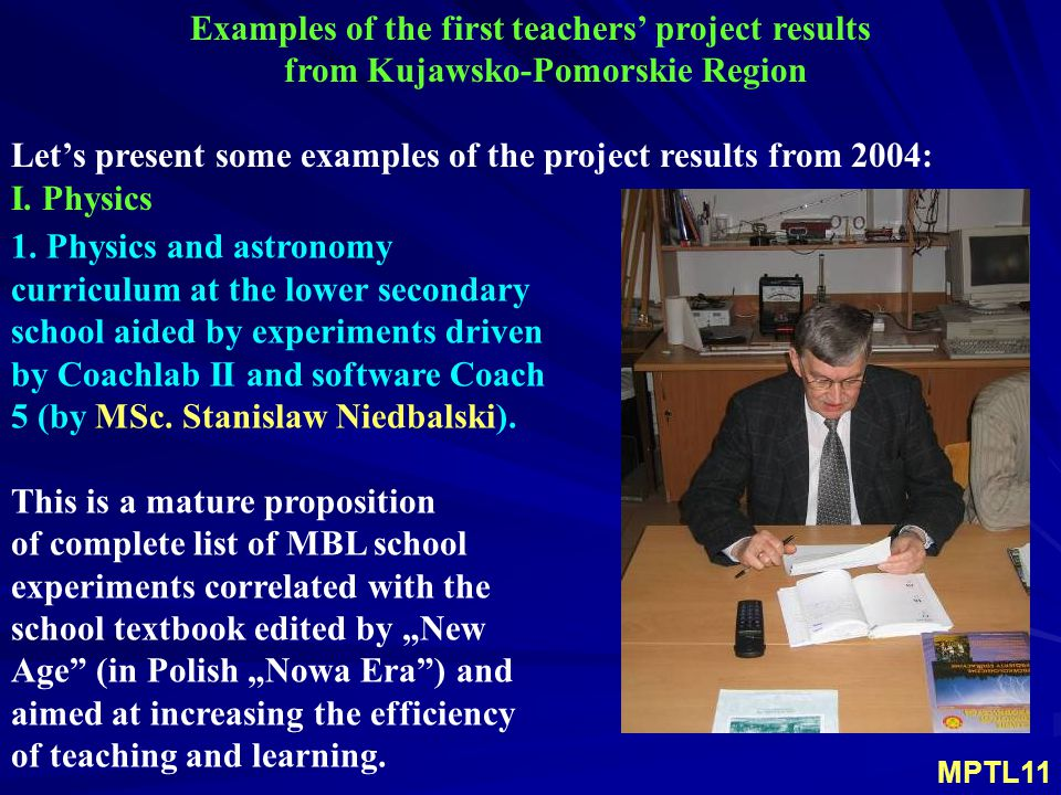 Examples of the first teachers' project results from Kujawsko-Pomorskie Region Let's present some examples of the project results from 2004: MPTL11 1.