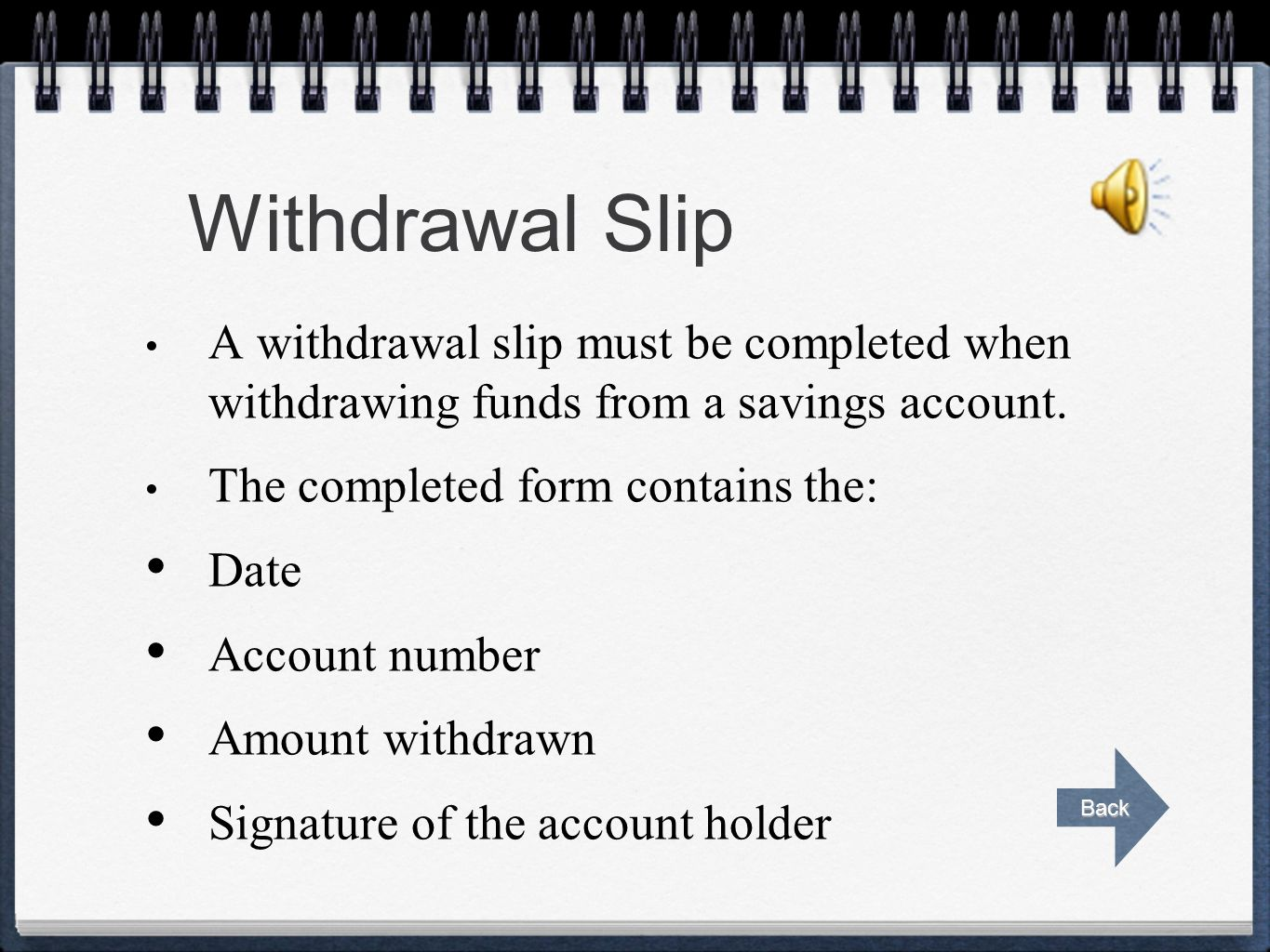 Deposit Slip  A deposit slip must accompany each deposit.  The depositor's name, account number, and the date must be on the deposit slip.  Currenc