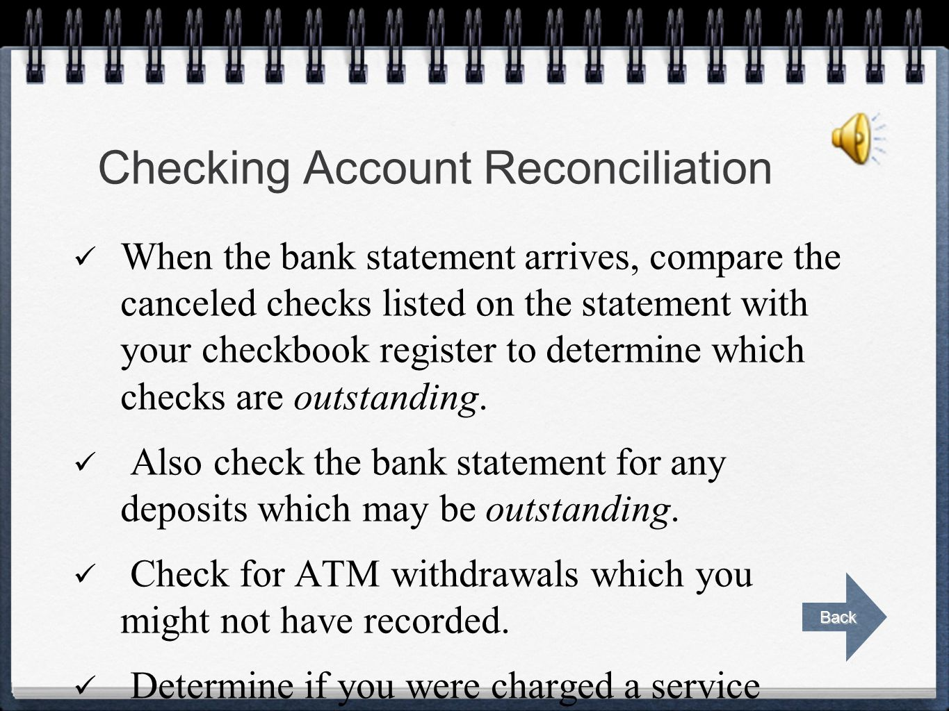 Checking Account Reconciliation When the bank statement arrives, compare the canceled checks listed on the statement with your checkbook register to determine which checks are outstanding.