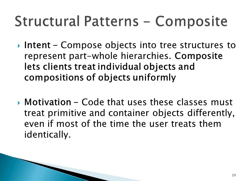  Intent - Compose objects into tree structures to represent part-whole hierarchies.