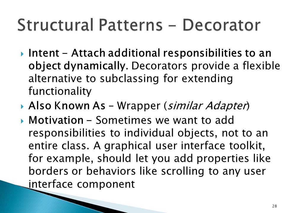 Intent - Attach additional responsibilities to an object dynamically.
