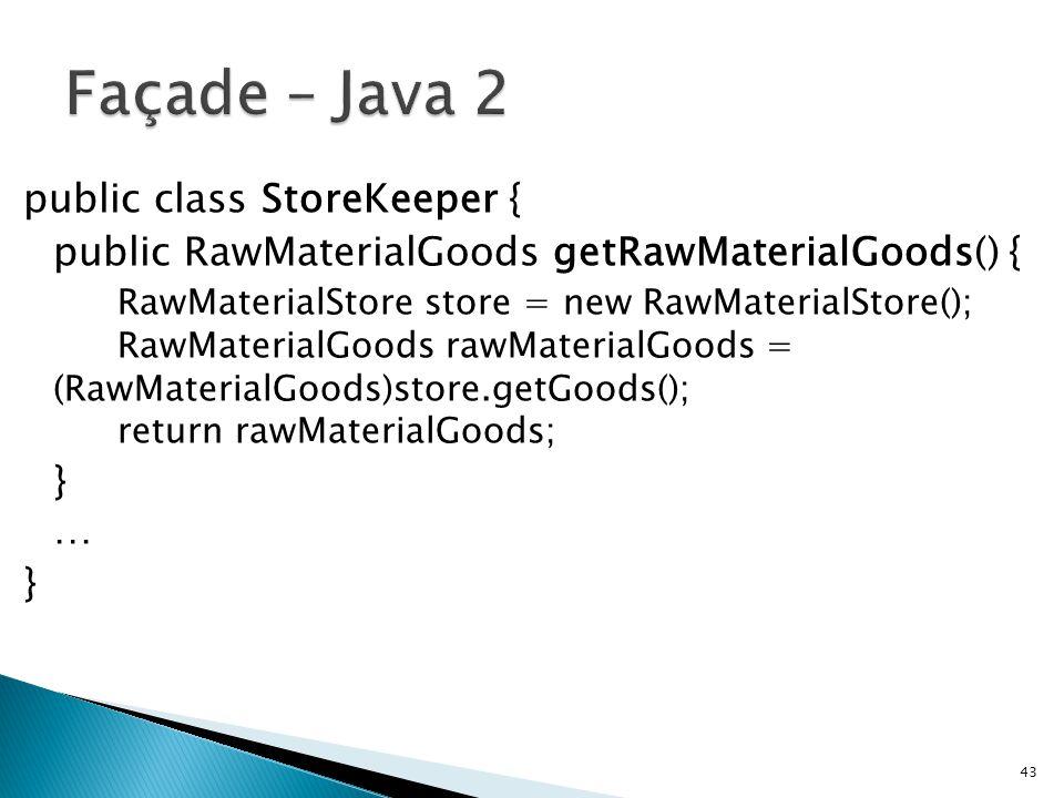 public class StoreKeeper { public RawMaterialGoods getRawMaterialGoods() { RawMaterialStore store = new RawMaterialStore(); RawMaterialGoods rawMaterialGoods = (RawMaterialGoods)store.getGoods(); return rawMaterialGoods; } … } 43