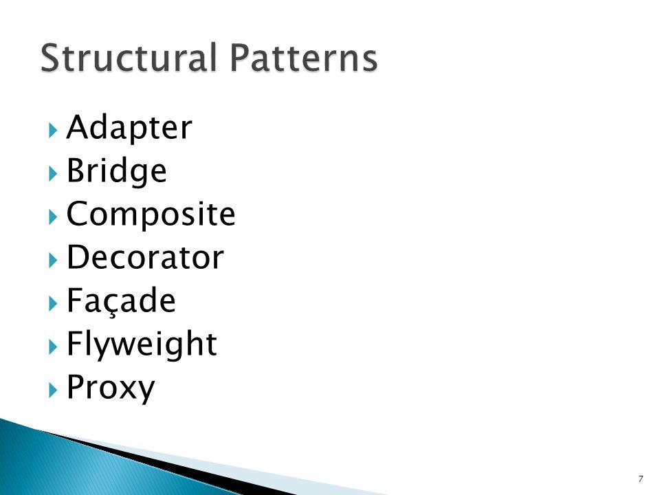  Adapter  Bridge  Composite  Decorator  Façade  Flyweight  Proxy 7