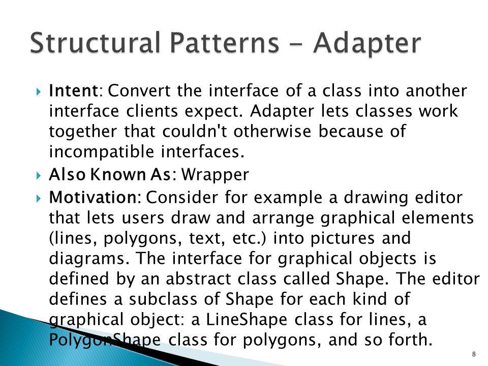 /** Client */ class BridgePattern { public static void main(String[] args) { Shape[] shapes = new Shape[2]; shapes[0] = new CircleShape(1, 2, 3, new DrawingAPI1()); shapes[1] = new CircleShape(5, 7, 8, new DrawingAPI2()); for (Shape shape : shapes) { shape.resizeByPercentage(2.5); shape.draw(); } 19