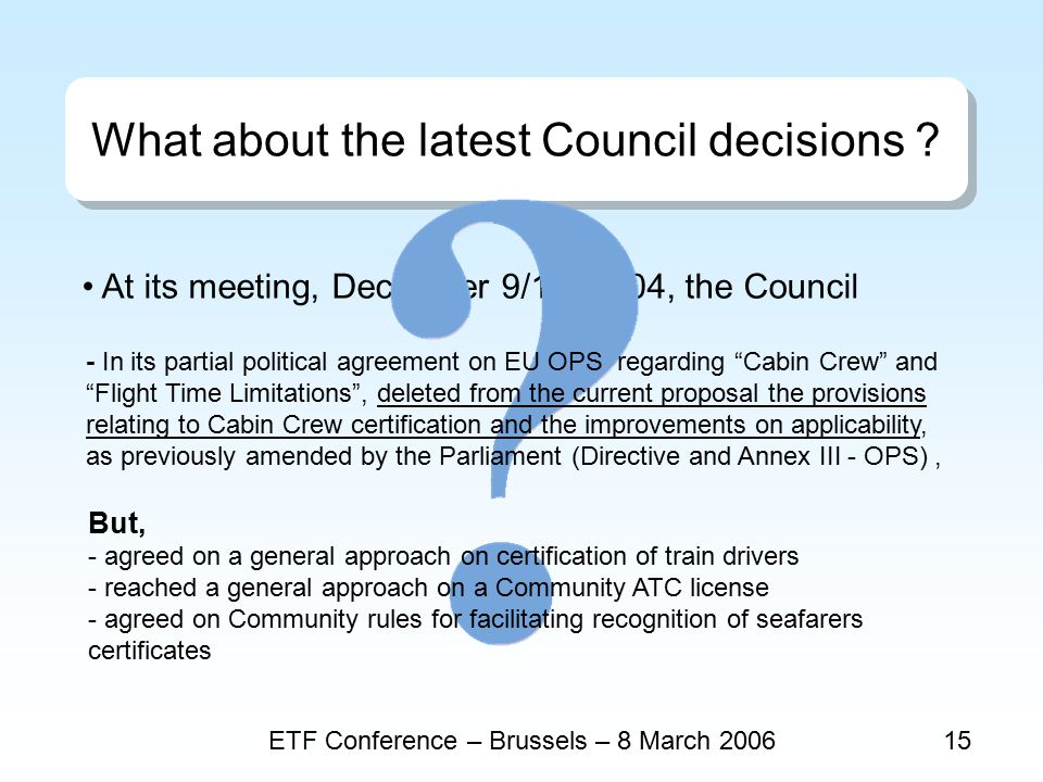 ETF Conference – Brussels – 8 March 200615 What about the latest Council decisions .
