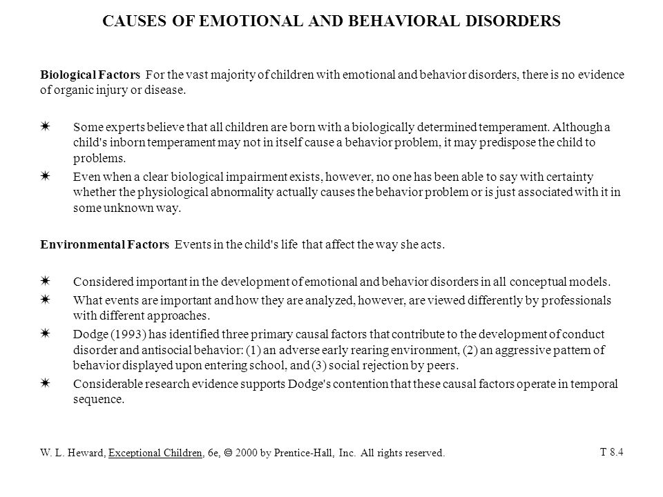 CAUSES OF EMOTIONAL AND BEHAVIORAL DISORDERS (con't) Influence of Home The relationship children have with their parents, particularly during the early years, is critical to the way they learn to act.
