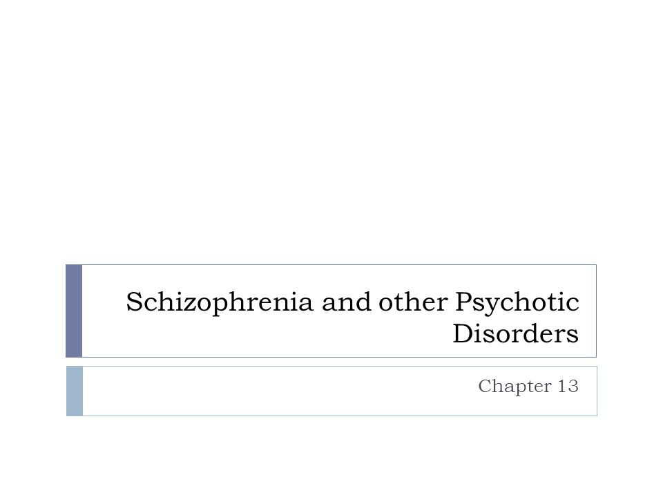 Schizophrenia and other Psychotic Disorders Chapter 13