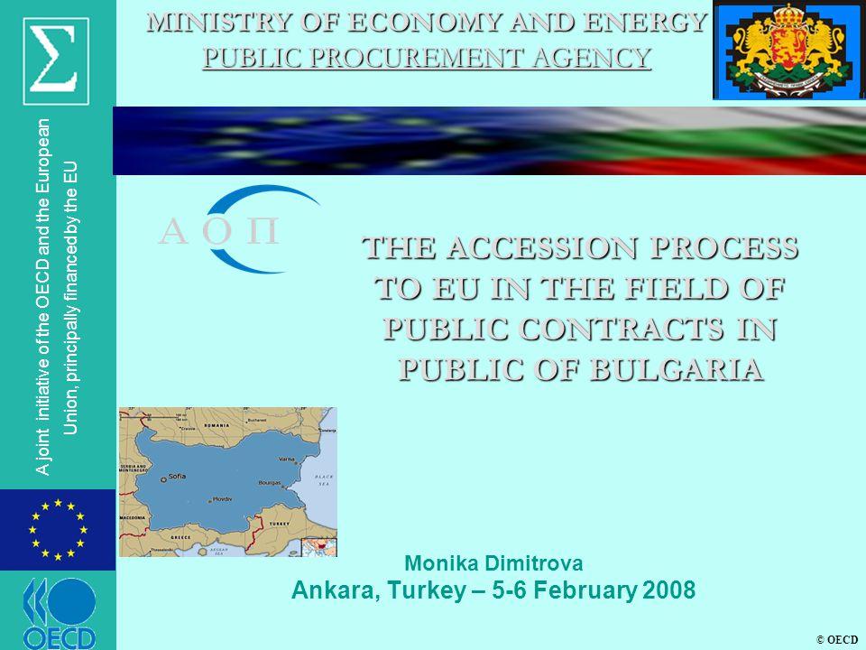 © OECD A joint initiative of the OECD and the European Union, principally financed by the EU Monika Dimitrova Ankara, Turkey – 5-6 February 2008 MINIS