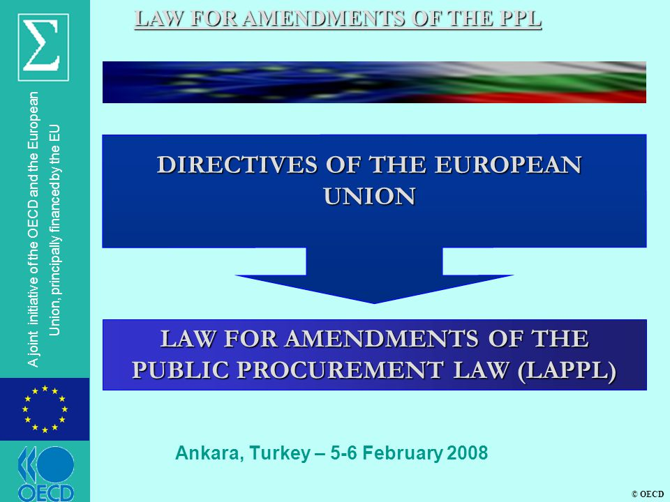 © OECD A joint initiative of the OECD and the European Union, principally financed by the EU Ankara, Turkey – 5-6 February 2008 LAW FOR AMENDMENTS OF