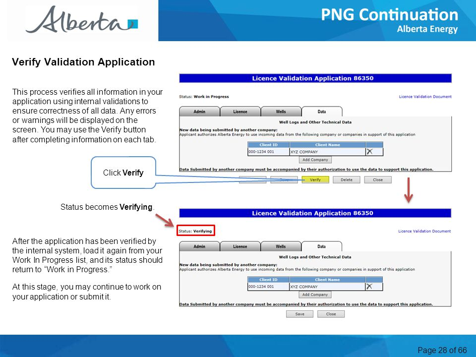 Page 28 of 66 Verify Validation Application After the application has been verified by the internal system, load it again from your Work In Progress list, and its status should return to Work in Progress. At this stage, you may continue to work on your application or submit it.
