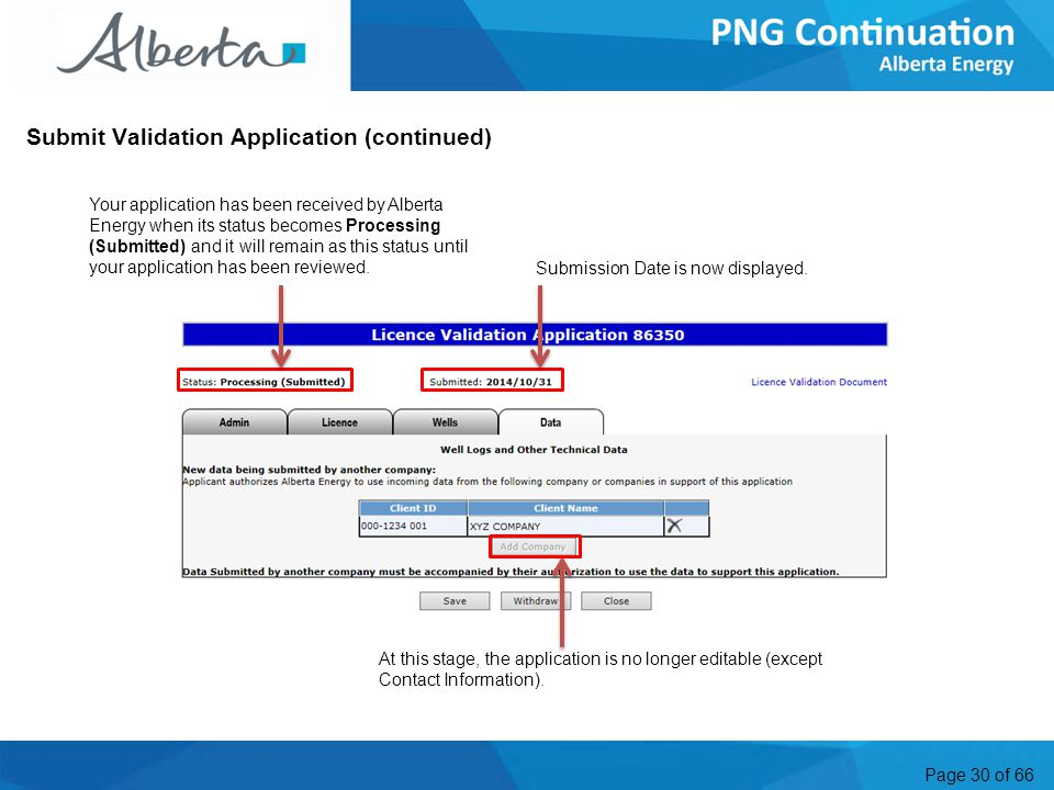Page 30 of 66 Submit Validation Application (continued) Your application has been received by Alberta Energy when its status becomes Processing (Submitted) and it will remain as this status until your application has been reviewed.