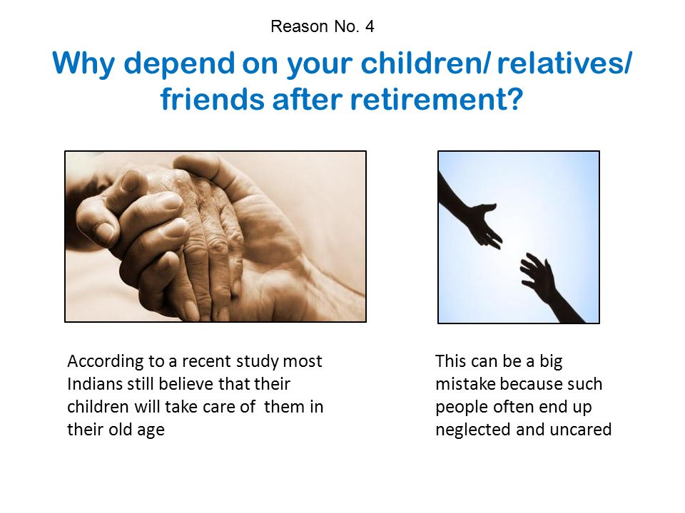 Why depend on your children/ relatives/ friends after retirement.