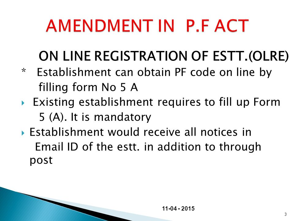 ON LINE REGISTRATION OF ESTT.(OLRE) * Establishment can obtain PF code on line by filling form No 5 A  Existing establishment requires to fill up For