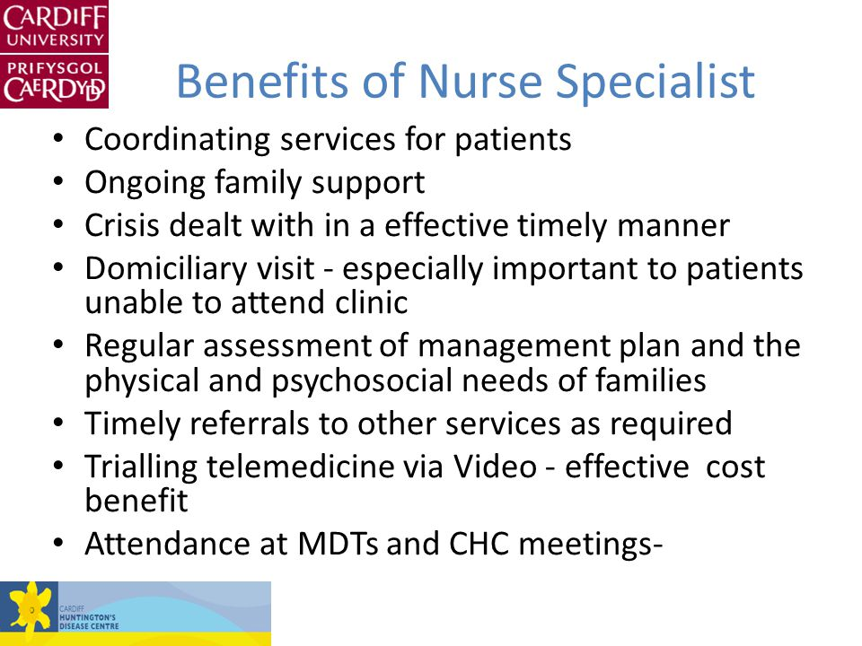Benefits of Nurse Specialist Coordinating services for patients Ongoing family support Crisis dealt with in a effective timely manner Domiciliary visi