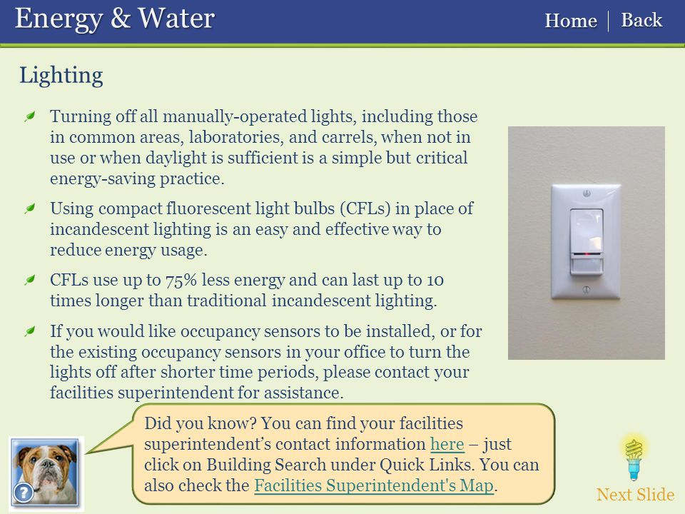 Lighting Energy & Water Energy & Water Turning off all manually-operated lights, including those in common areas, laboratories, and carrels, when not in use or when daylight is sufficient is a simple but critical energy-saving practice.