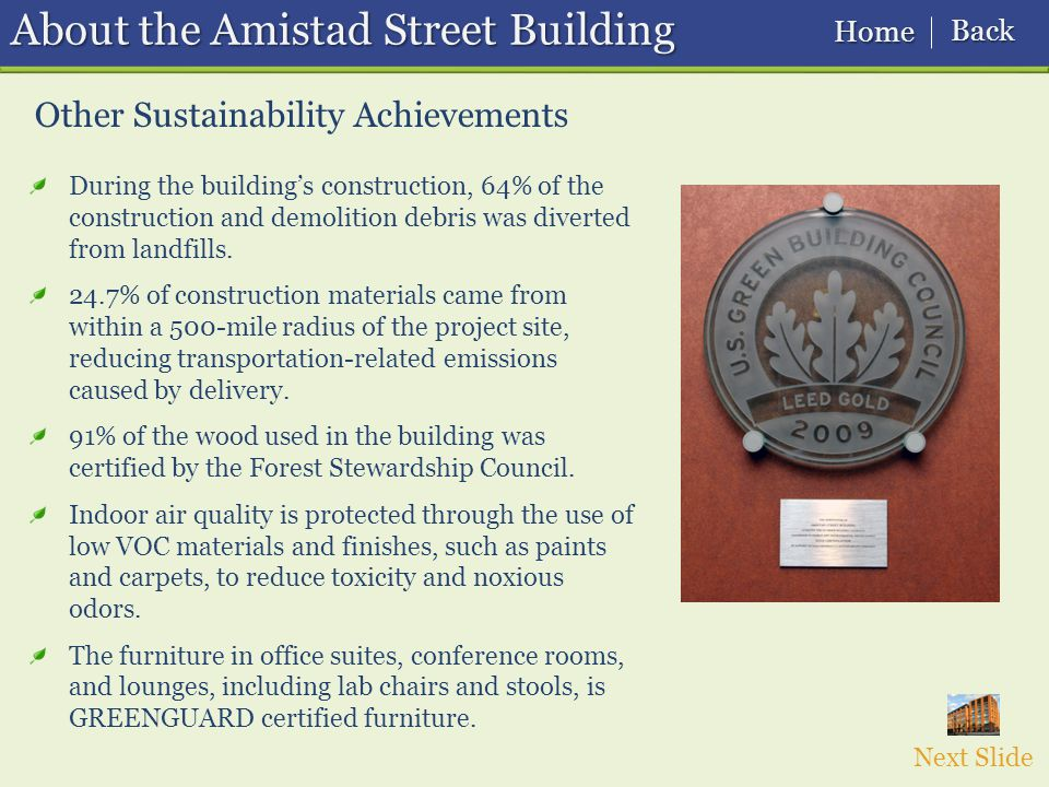 Other Sustainability Achievements During the building's construction, 64% of the construction and demolition debris was diverted from landfills.
